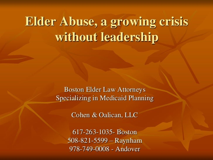 Elder Abuse, a growing crisis without leadership<br />Boston Elder Law Attorneys<br />Specializing in Medicaid Planning<br...