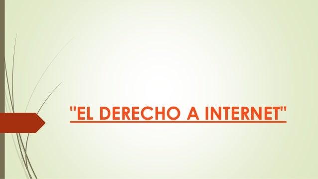 """""""EL DERECHO A INTERNET"""""""