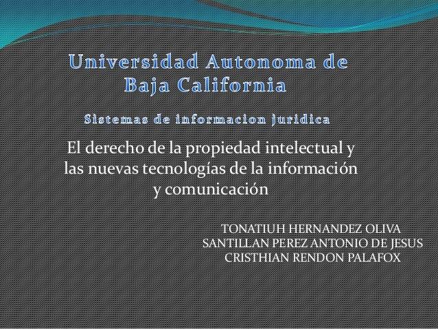El derecho de la propiedad intelectual ylas nuevas tecnologías de la informacióny comunicaciónTONATIUH HERNANDEZ OLIVASANT...