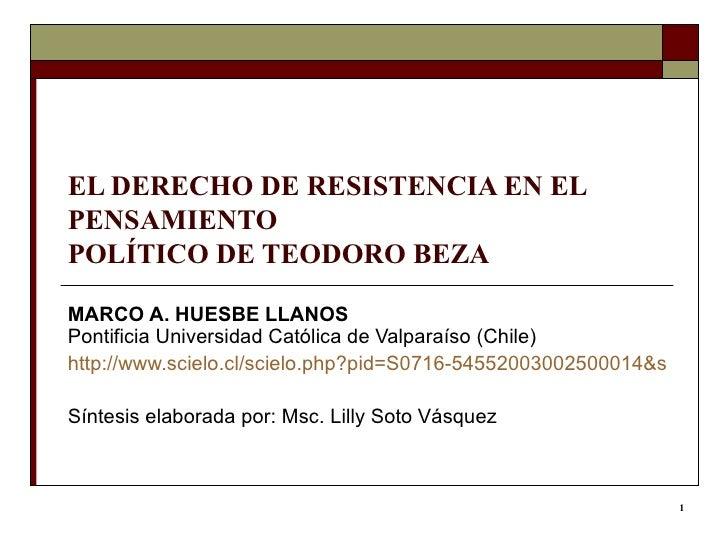 EL DERECHO DE RESISTENCIA EN EL PENSAMIENTO  POLÍTICO DE TEODORO BEZA MARCO A. HUESBE LLANOS  Pontificia Universidad Catól...