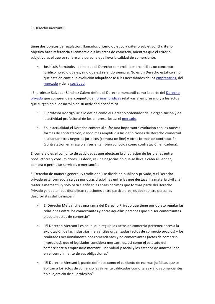 El Derecho mercantil <br />tiene dos objetos de regulación, llamados criterio objetivo y criterio subjetivo. El criterio o...
