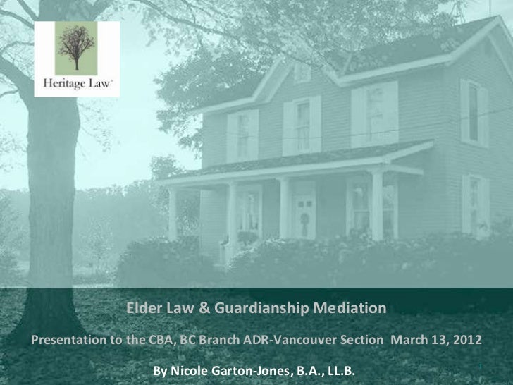 Elder Law & Guardianship MediationPresentation to the CBA, BC Branch ADR-Vancouver Section March 13, 2012                 ...