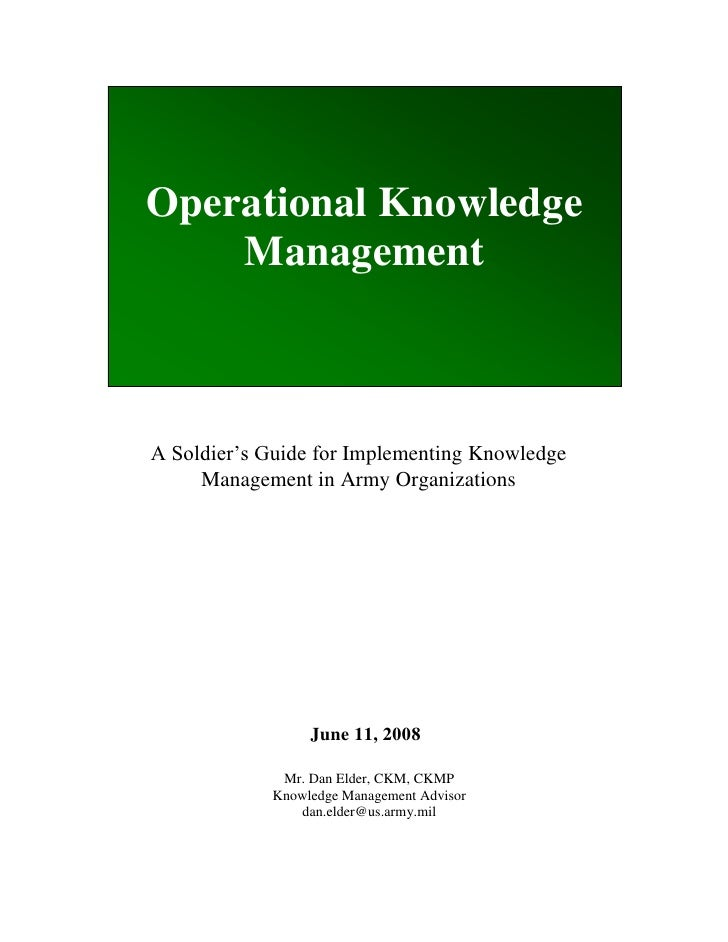 Operational Knowledge     Management    A Soldier's Guide for Implementing Knowledge      Management in Army Organizations...