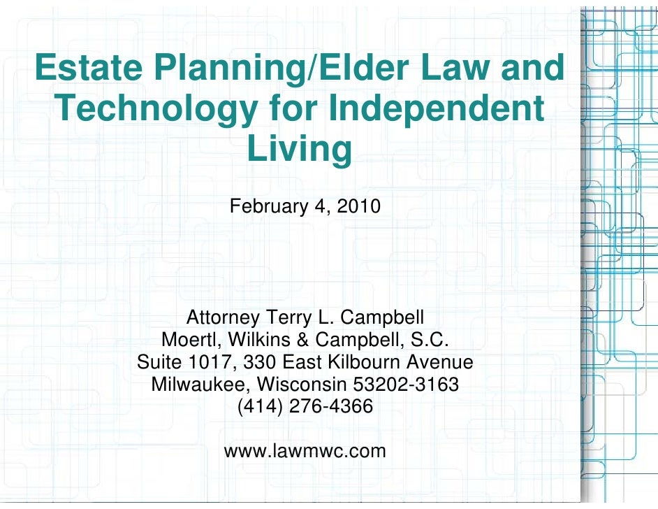 Estate Planning/Elder Law and  Technology for Independent             Living               February 4, 2010               ...