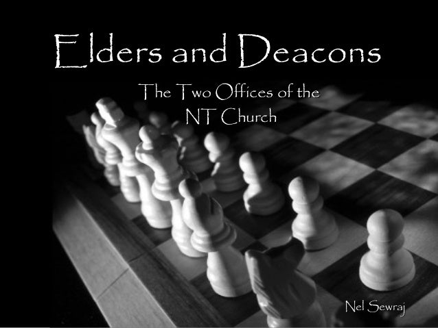 Elders and Deacons    The Two Offices of the         NT Church                             Nel Sewraj