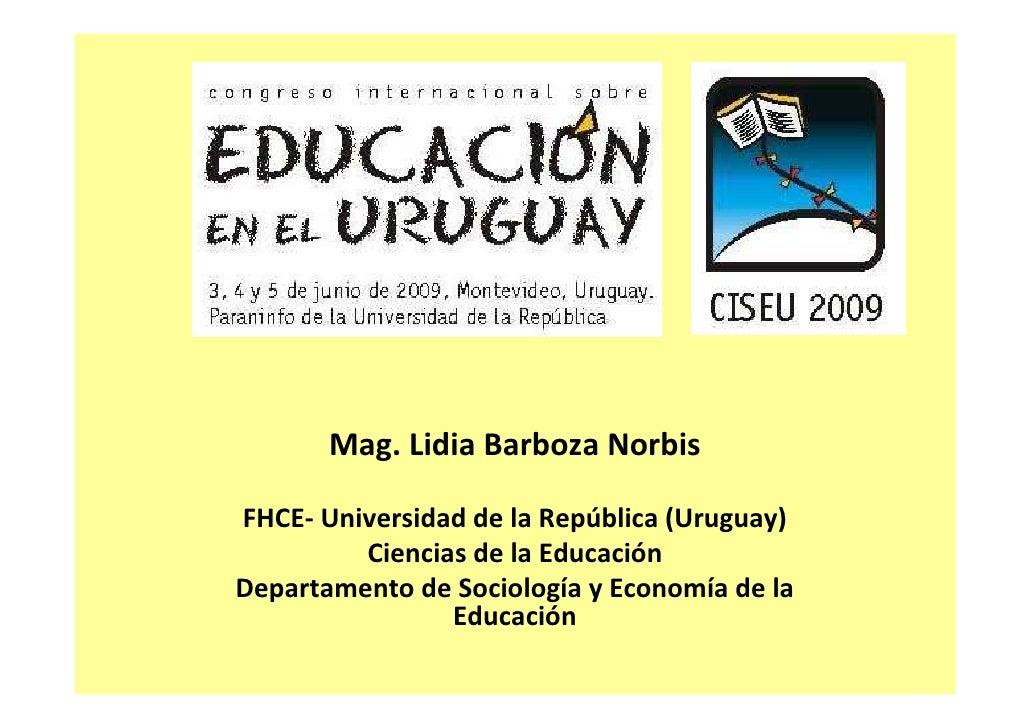 Mag. Lidia Barboza Norbis  FHCE- Universidad de la República (Uruguay)          Ciencias de la Educación Departamento de S...
