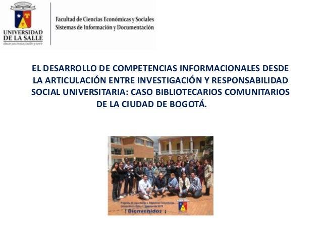 EL DESARROLLO DE COMPETENCIAS INFORMACIONALES DESDE LA ARTICULACIÓN ENTRE INVESTIGACIÓN Y RESPONSABILIDAD SOCIAL UNIVERSIT...