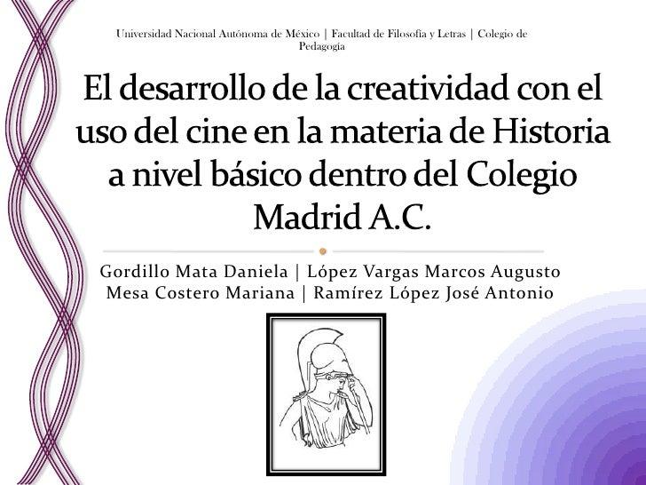 El desarrollo de la creatividad con el uso del cine en la materia de Historia a nivel básico dentro del Colegio Madrid A.C...