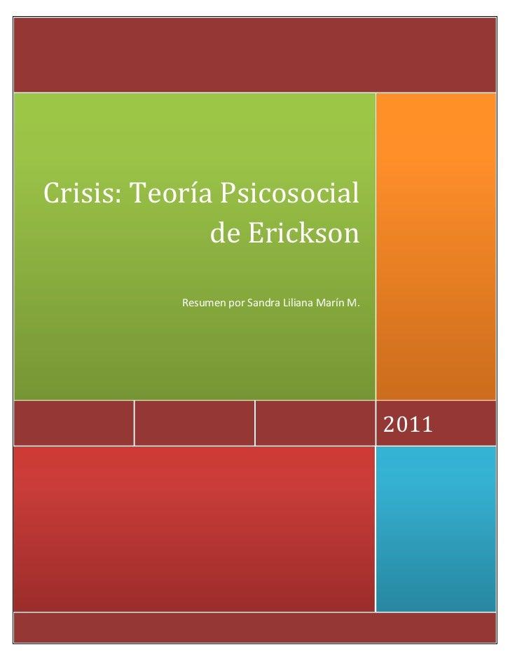 Crisis: Teoría Psicosocial              de Erickson           Resumen por Sandra Liliana Marín M.                         ...