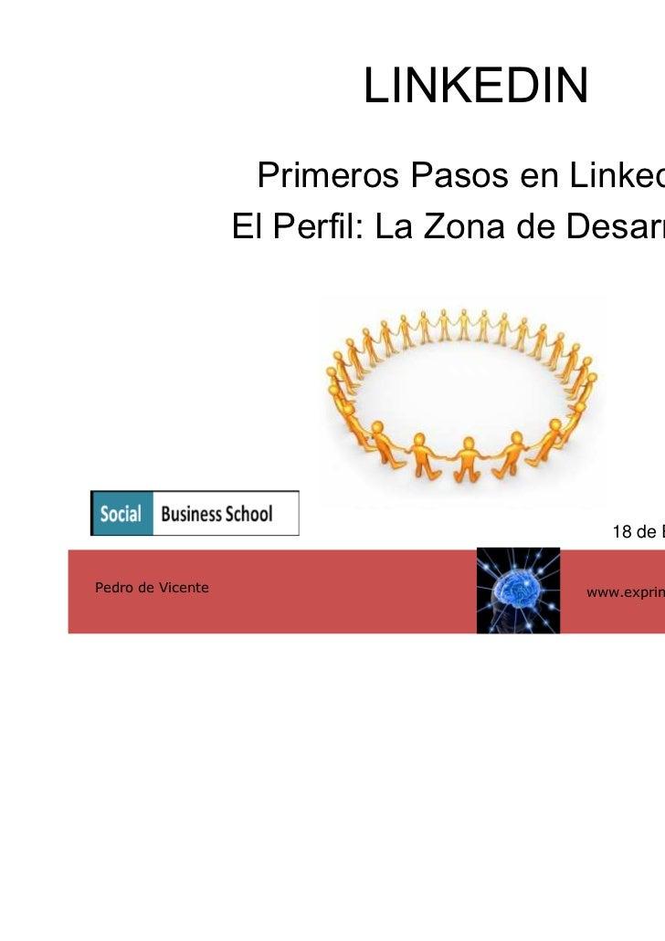 LINKEDIN                    Primeros Pasos en Linkedin                   El Perfil: La Zona de Desarrollo                 ...