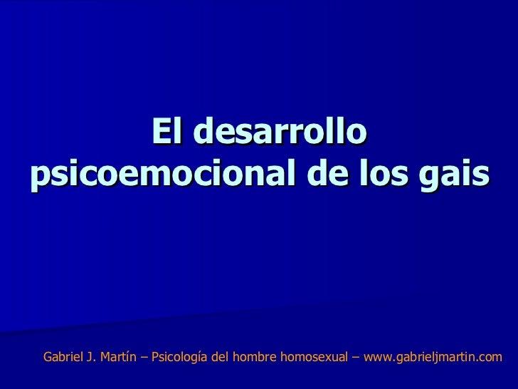 El desarrollopsicoemocional de los gaisGabriel J. Martín – Psicología del hombre homosexual – www.gabrieljmartin.com