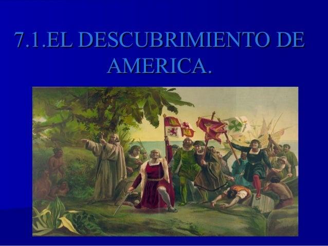 7.1.EL DESCUBRIMIENTO DE7.1.EL DESCUBRIMIENTO DEAMERICA.AMERICA.