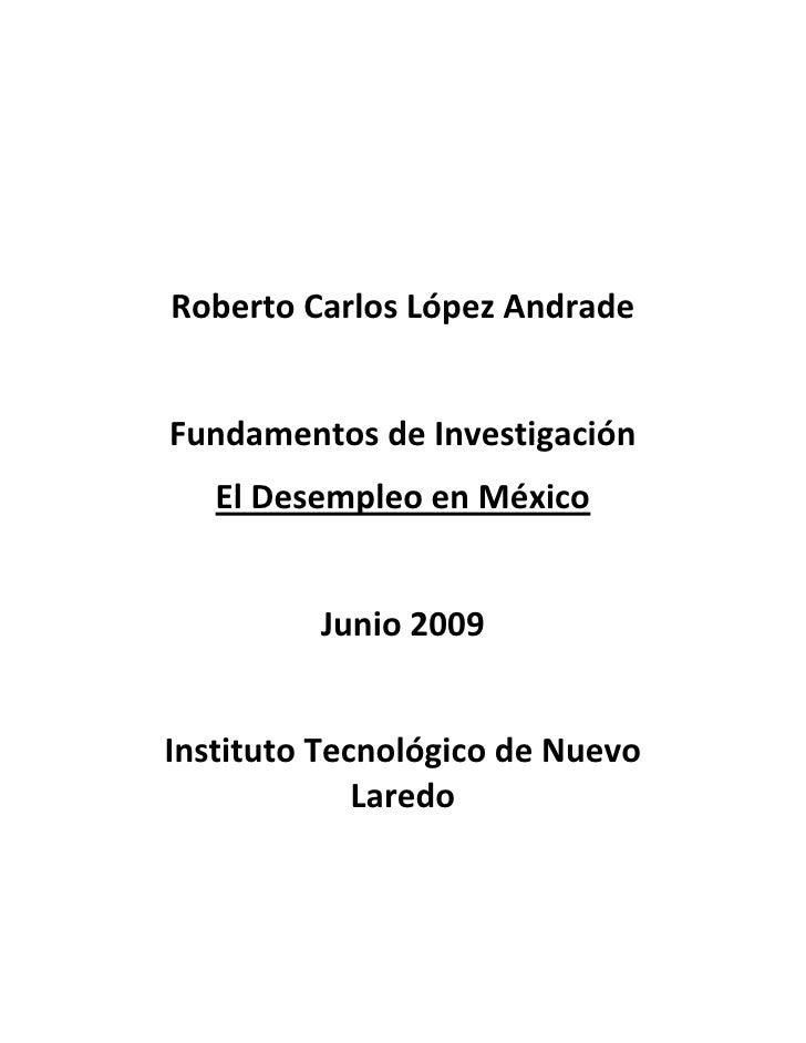Roberto Carlos López Andrade   Fundamentos de Investigación    El Desempleo en México            Junio 2009   Instituto Te...