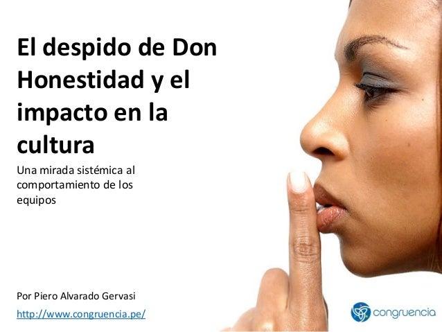 El despido de Don Honestidad y el impacto en la cultura Una mirada sistémica al comportamiento de los equipos Por Piero Al...