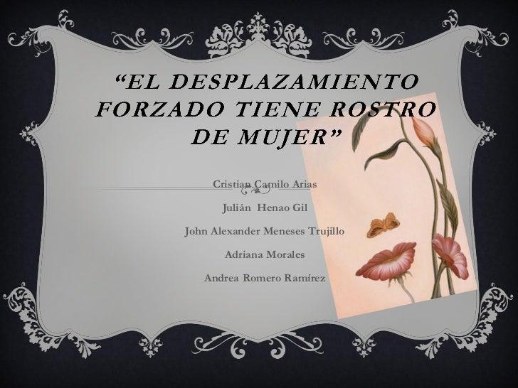 Cristian Camilo Arias       Julián Henao GilJohn Alexander Meneses Trujillo       Adriana Morales   Andrea Romero Ramírez