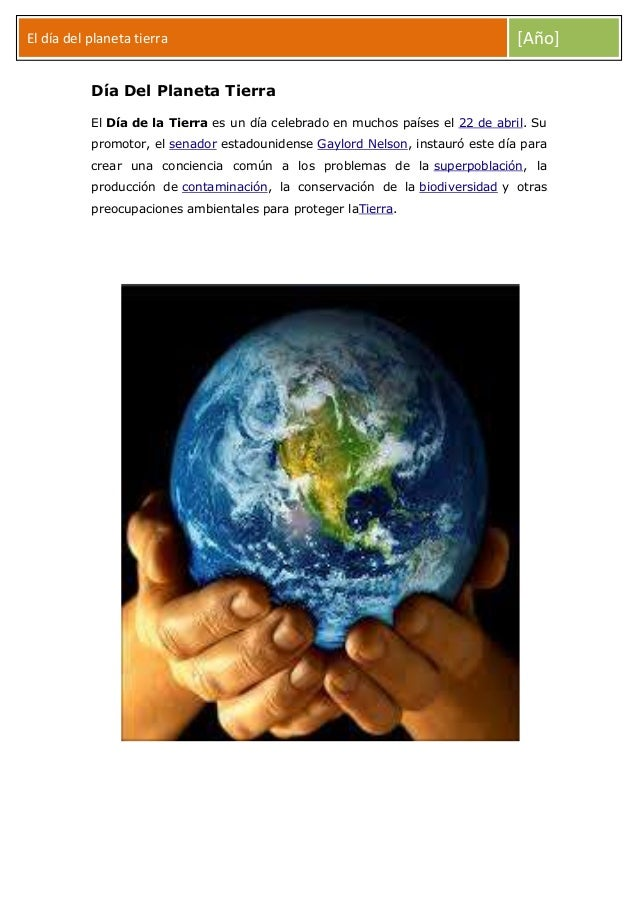 El día del planeta tierra  [Año]  Día Del Planeta Tierra El Día de la Tierra es un día celebrado en muchos países el 22 de...