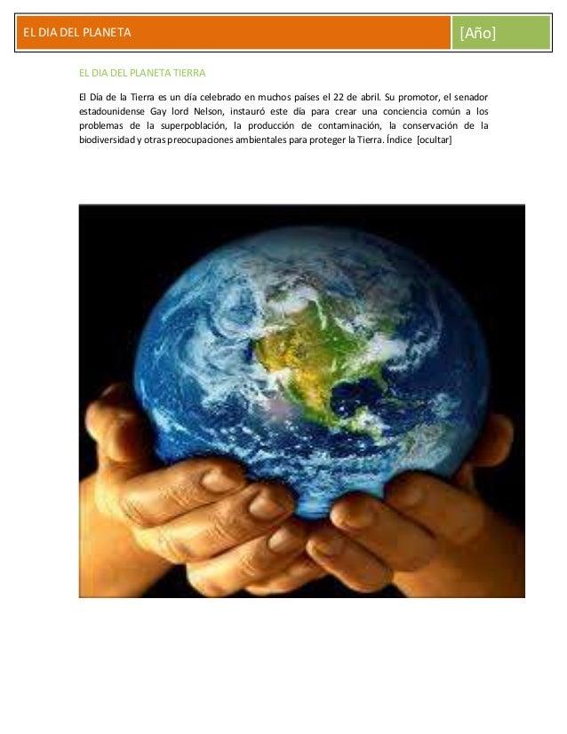EL DIA DEL PLANETA  [Año]  EL DIA DEL PLANETA TIERRA El Día de la Tierra es un día celebrado en muchos países el 22 de abr...