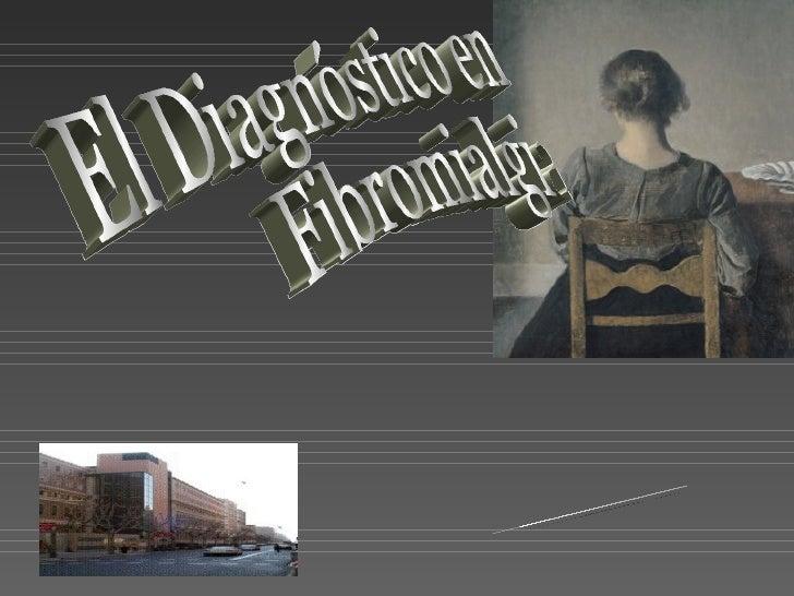 El Diagnóstico en  Fibromialgia Antonio Collado [email_address]