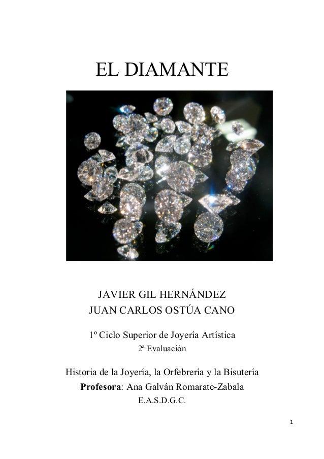 EL DIAMANTE               JAVIER GIL HERNÁNDEZ             JUAN CARLOS OSTÚA CANO             1º Ciclo Superior de Joyería...