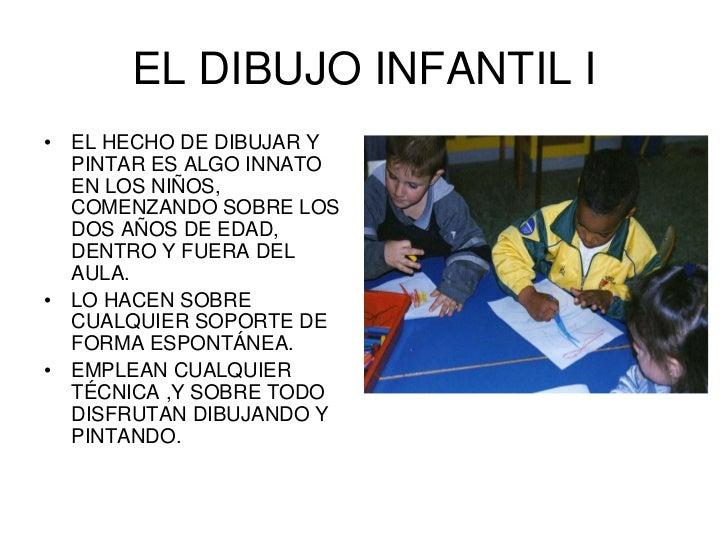 EL DIBUJO INFANTIL I •   EL HECHO DE DIBUJAR Y     PINTAR ES ALGO INNATO     EN LOS NIÑOS,     COMENZANDO SOBRE LOS     DO...
