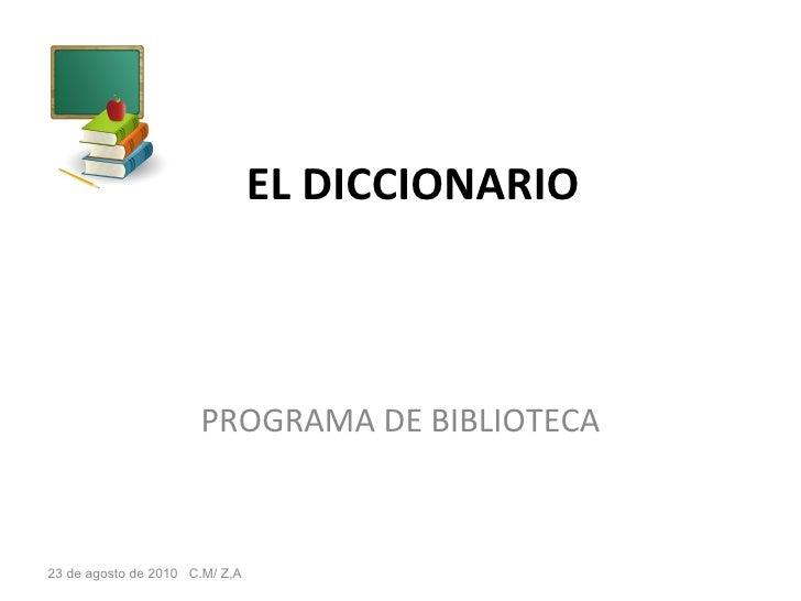 EL DICCIONARIO PROGRAMA DE BIBLIOTECA 23 de agosto de 2010  C.M/ Z,A