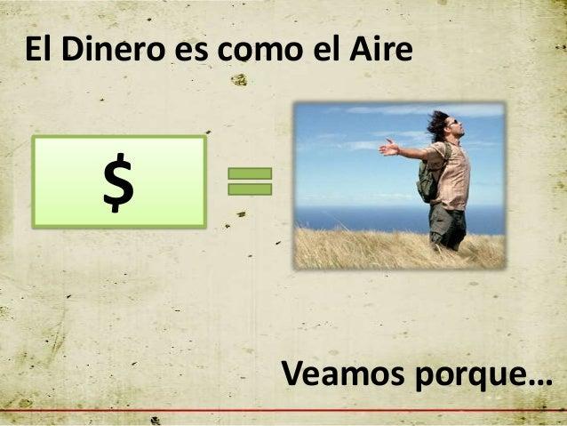 El Dinero es como el Aire    $                Veamos porque…