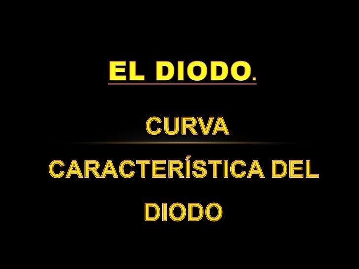 El diodo, curva caracteristica del diodo