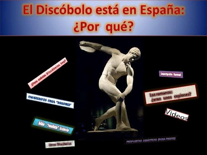 El Discóbolo ha estado en España:<br />¿Por  qué?<br />¿Pero  cuántos  D i s c ó b o l o s   h a y ?<br />Descripción  for...