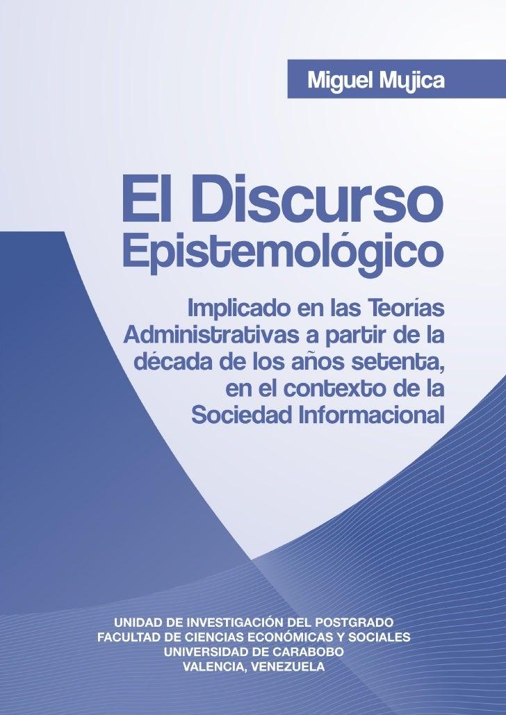 Miguel Mujica       El Discurso  Epistemológico       Implicado en las Teorías  Administrativas a partir de la   década de...