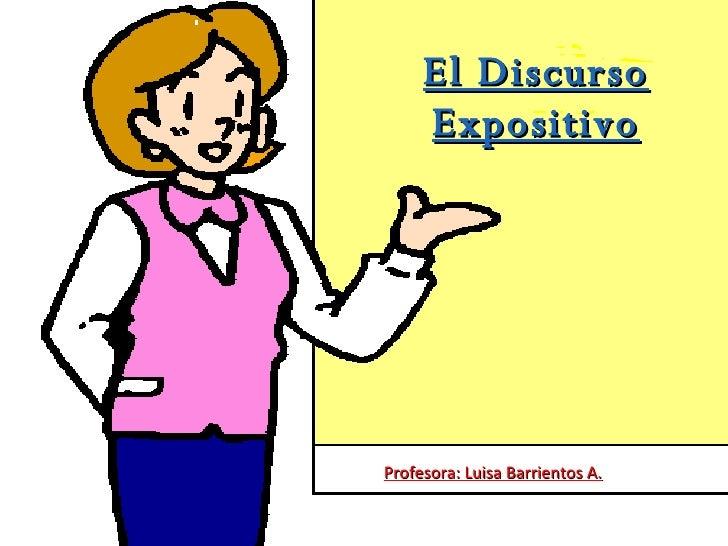 El Discurso Expositivo Profesora: Luisa Barrientos A.
