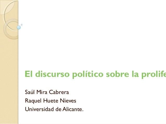 El discurso político sobre la prolife Saúl Mira Cabrera Raquel Huete Nieves Universidad de Alicante.