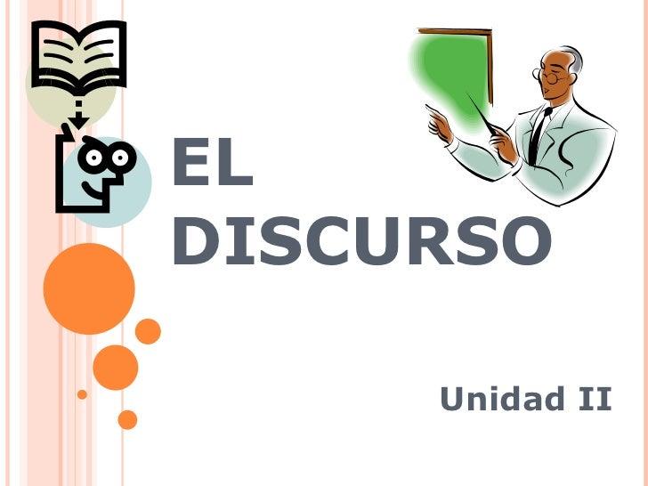 EL DISCURSO Unidad II