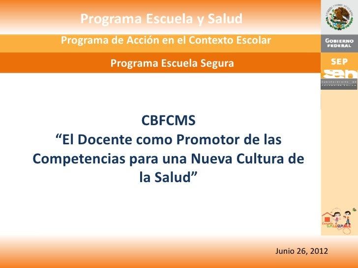"""Programa de Acción en el Contexto Escolar            Programa Escuela Segura               CBFCMS  """"El Docente como Promot..."""