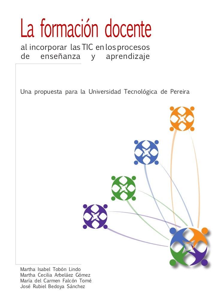 al incorporar las TIC en los procesos de enseñanza y aprendizaje    Una propuesta para la Universidad Tecnológica de Perei...