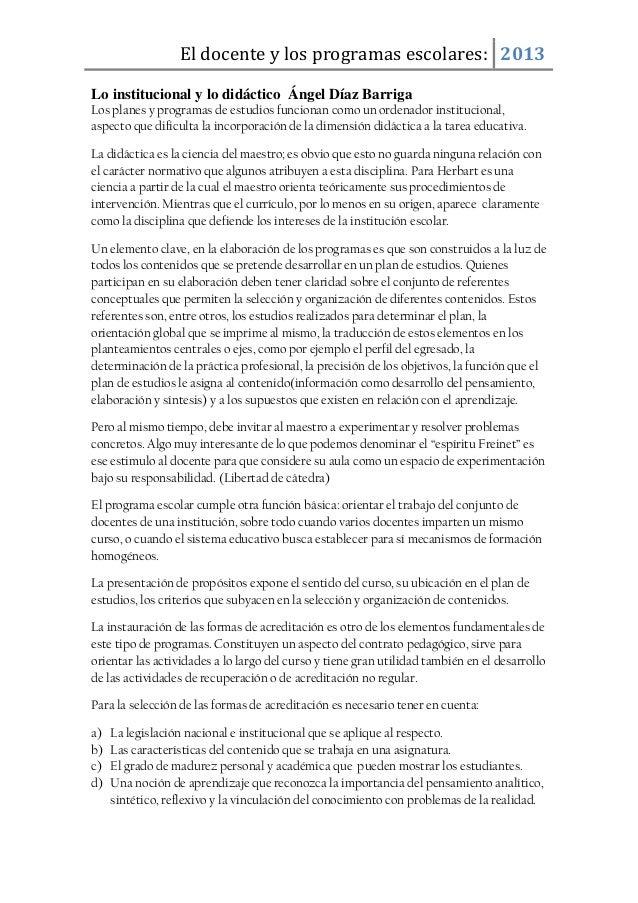 El docente y los programas escolares: 2013Lo institucional y lo didáctico Ángel Díaz BarrigaLos planes y programas de estu...