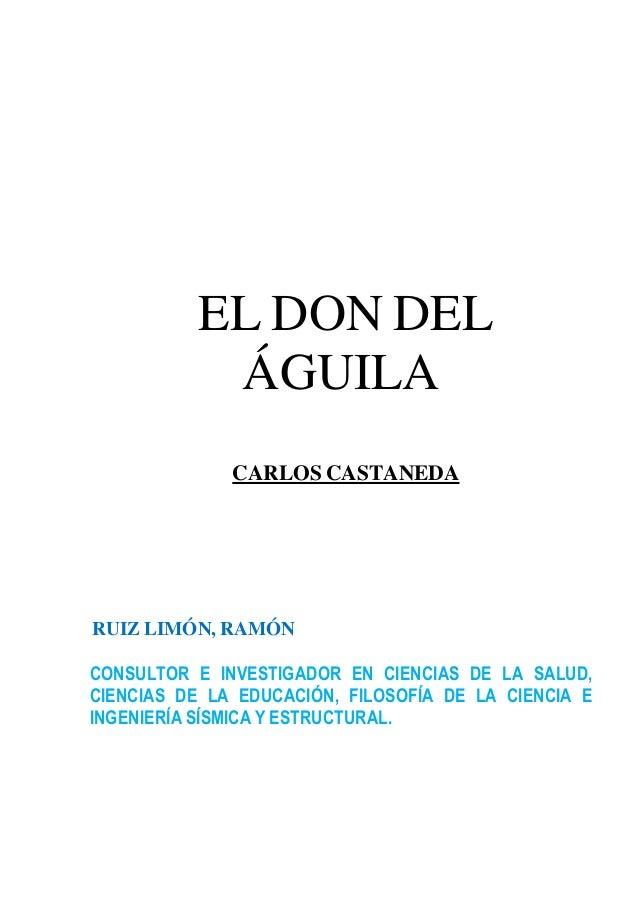 EL DON DEL            ÁGUILA              CARLOS CASTANEDARUIZ LIMÓN, RAMÓNCONSULTOR E INVESTIGADOR EN CIENCIAS DE LA SALU...