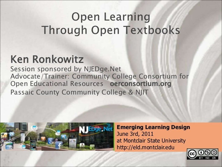 Open Learning Through Open Textbooks<br />Ken RonkowitzSession sponsored by NJEDge.NetAdvocate/Trainer: Community College ...