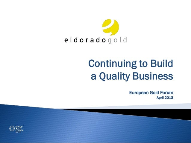 Continuing to Builda Quality Business         European Gold Forum                    April 2013