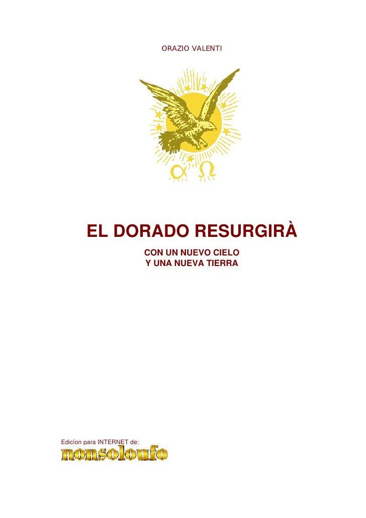 ORAZIO VALENTI             EL DORADO RESURGIRÀ                             CON UN NUEVO CIELO                             ...