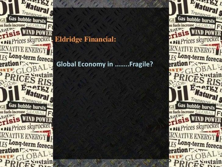Eldridge Financial:Global Economy in ……..Fragile?