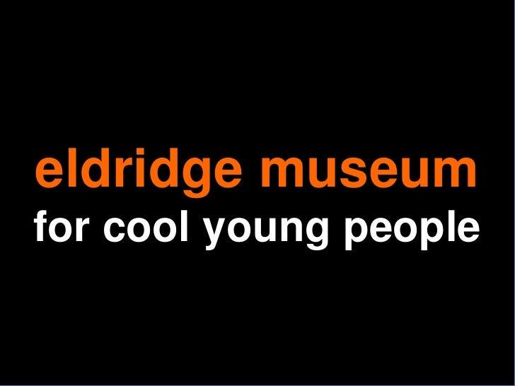 eldridge museumfor cool young people