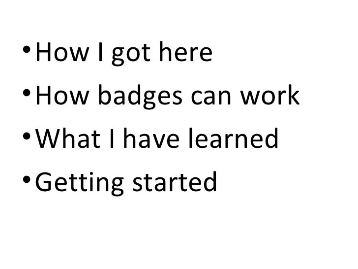 • How I got here• How badges can work• What I have learned• Getting started