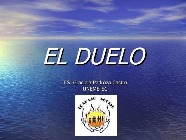 EL DUELO T.S. Graciela Pedroza Castro UNEME-EC