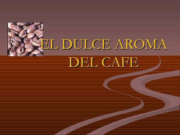EL DULCE AROMA DEL CAFE