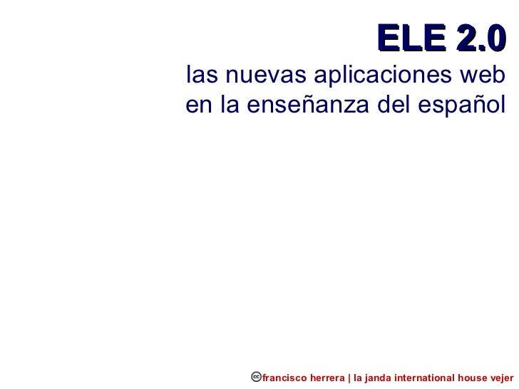 ELE 2.0 las nuevas aplicaciones web en la enseñanza del español francisco herrera   la janda international house vejer