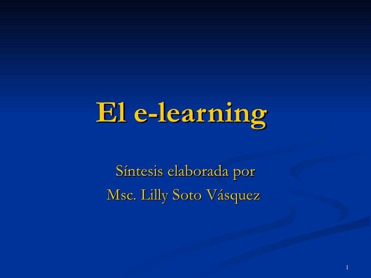 El e-learning   Síntesis elaborada por Msc. Lilly Soto Vásquez