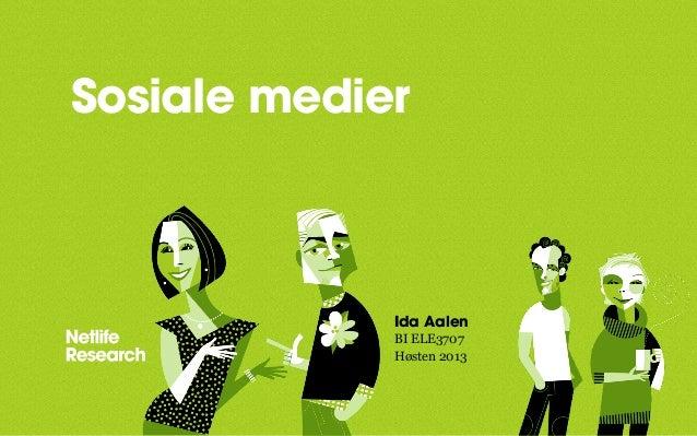 Sosiale medier  • •  Ida Aalen BI ELE3707 Høsten 2013