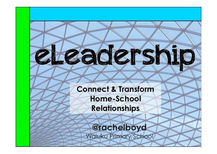 eLeadership  Connect & Transform     Home-School     Relationships      @rachelboyd    Waiuku Primary School