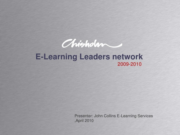 E-Learning Leaders network<br />2009-2010<br />Presenter: John Collins E-Learning Services<br />,April 2010<br />