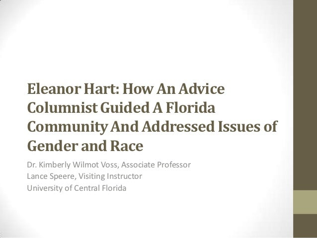 Eleanor Hart: How An AdviceColumnist Guided A FloridaCommunity And Addressed Issues ofGender and RaceDr. Kimberly Wilmot V...